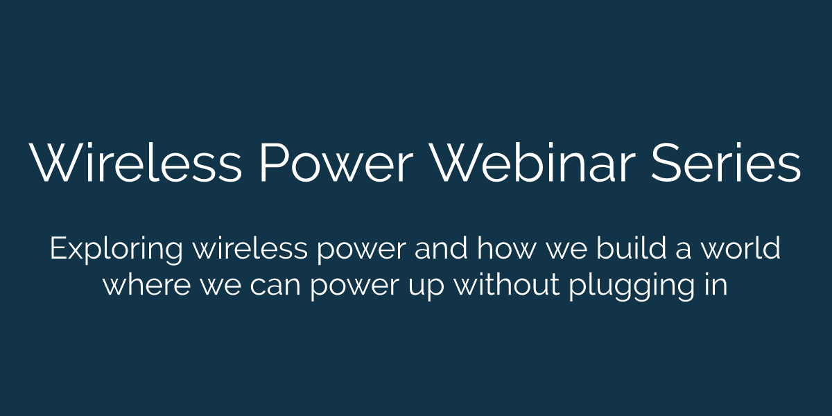 Wireless Power Webinar Series